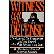 Witness for the Defense: The Accused, the Eyewitnesses, and the Expert by Elizabeth F. Loftus (1-Mar-1991) Hardcover