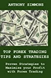 Telecharger Livres Top Forex Trading Tips And Strategies Proven Strategies To Maximize Your Profit With Forex Trading (PDF,EPUB,MOBI) gratuits en Francaise