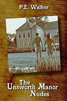 The Unsworth Manor Nudes (English Edition) di [Walker, P.Z.]