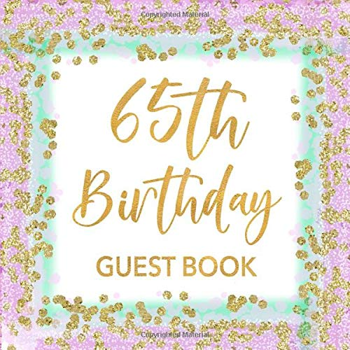 Book: Mint Green, Lavender & Gold Confetti Sign In Guestbook for Women Turning 65 - Party Keepsake with Space for Visitors to ... for Email, Name and Address  - Square Size ()