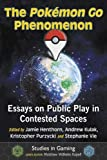 The Pokémon Go Phenomenon: Essays on Public Play in Contested Spaces