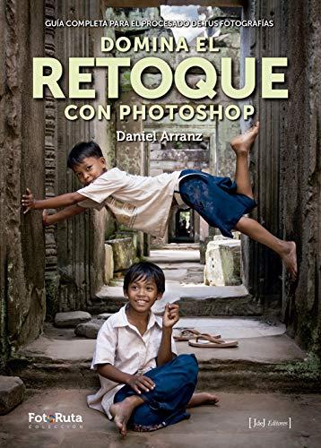 Domina el retoque con Photoshop: Guía completa para el procesado de fotografías (FotoRuta) por Daniel Arranz Molinero