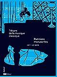 Trésors de la musique classique : Partitions manuscrites. XVIIe-XXIe siècle...