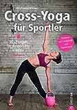 Crossfit: Cross-Yoga für Sportler. Übungen für die perfekte Balance. Yoga-Workouts als Ausgleich...