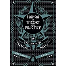 Manga In Theory & Practice: The Craft of Creating: The Craft of Creating Manga: 1 (Manga in Theory and Practice)