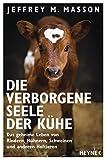 Die verborgene Seele der Kühe: Das geheime Leben von Rindern, Hühnern, Schweinen und anderen Hoftieren - Jeffrey Moussaieff Masson