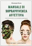 Scarica Libro Manuale di sopravvivenza affettiva Come sopravvivere alla catastrofe dei sentimenti (PDF,EPUB,MOBI) Online Italiano Gratis