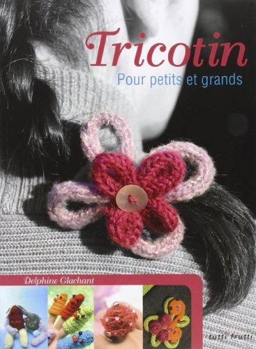 Tricotin : Pour petits et grands par Delphine Glachant