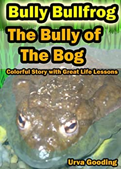 Bully Bullfrog - The Bully of the Bog: A Colorful Story With Great Life Lessons About Bullying (English Edition) par [Gooding, Urva]