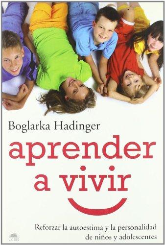 Aprender a vivir: Reforzar la autoestima y la personalidad de niños y adolescentes (El Niño y su Mundo) por Boglarka Hadinger