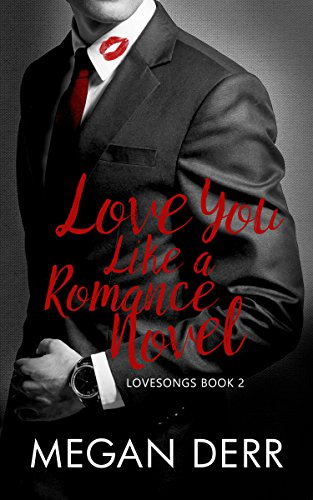 Love You Like a Romance Novel (Lovesongs Book 2)