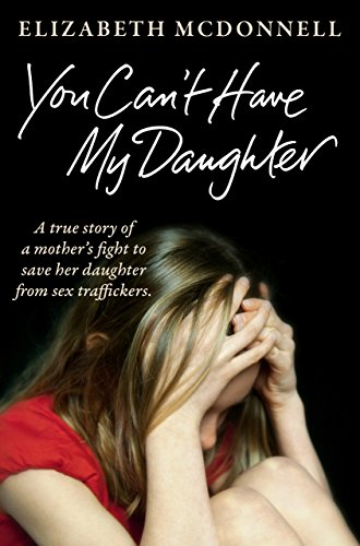 You Can't Have My Daughter: A true story of a mother's desperate fight to save her daughter from Oxford's sex traffickers. por Elizabeth McDonnell