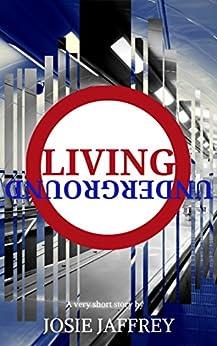 Living Underground: A Very Short Story From Paranormal Romance Author Josie Jaffrey por Josie Jaffrey