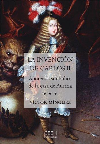 Descargar Libro La Invención De Carlos. Apoteosis Simbólica De La Casa De Austria - Volumen II (Confluencias) de Víctor Mínguez