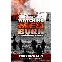 Watching Men Burn: The Falklands War, and What Came Next a Soldier's Story by Tony McNally (May 17, 2007) Paperback