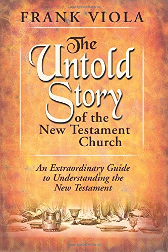 Untold Story of the New Testament Church: An Extraordinary Guide to Understanding the New Testament