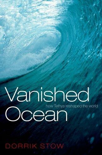 Vanished Ocean: How Tethys Reshaped the World by Dorrik Stow (2012-03-29)