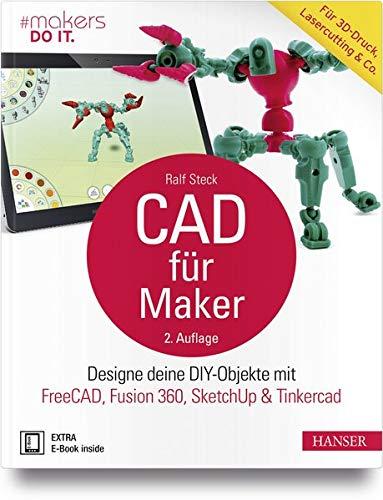 CAD für Maker: Designe deine DIY-Objekte mit FreeCAD, Fusion 360, SketchUp & Tinkercad. Für 3D-Druck, Lasercutting & Co.