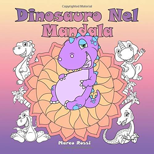 Dinosauro Nel Mandala: Un libro da colorare per bambini e adulti da amare e rilassare