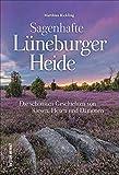 Der Sagenschatz der Lüneburger Heide in einem reich bebilderten Band, der dazu einlädt, der Fantasie freien Lauf zu lassen (Sutton Sagen & Legenden)