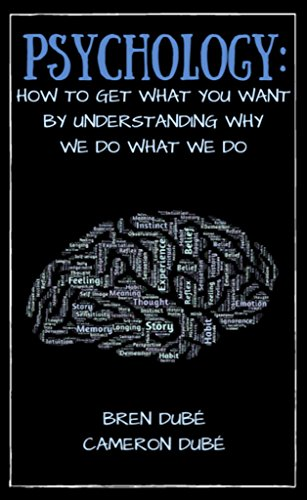 Psychology: How To Get What You Want By Understanding Why We Do What We Do (Success, Happiness, Health, Wealth, Mindset, Motivation, Inspiration,)