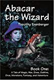 Abacar the Wizard: Book One: A Tale of Magic, War, Elves, Goblins, Orcs, Monsters, Fantasy, and Adventure: Bk. 1