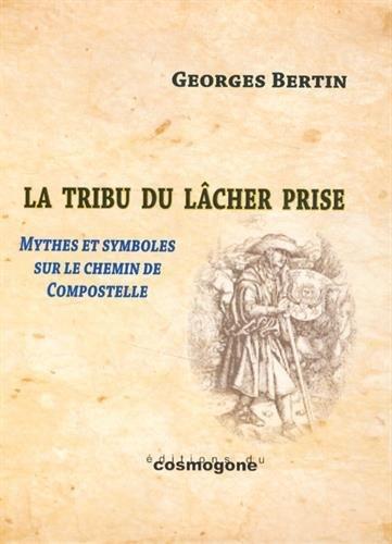 La Tribu du Lâcher Prise : Figures, mythes et symboles du chemin de Compostelle