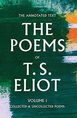 The Poems of T. S. Eliot, Volume 1: Collected and Uncollected Poems
