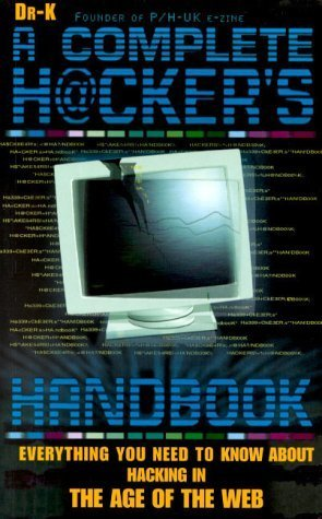 The Complete Hacker's Handbook : Everything You Need to Know About Hacking in the Age of the Web by Dr. X, (2000) Paperback