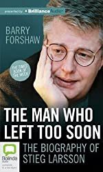 The Man Who Left Too Soon: The Life and Works of Stieg Larsson by Barry Forshaw (2011-12-10)