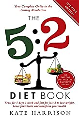 The 5:2 Diet Book: Feast for 5 Days a Week and Fast for just 2 to Lose Weight, Boost Your Brain and Transform Your Health by Kate Harrison (2013-02-14)