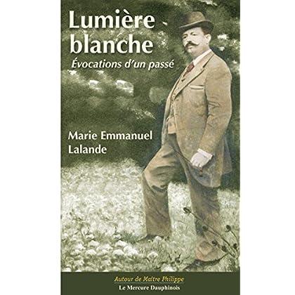 Lumière blanche - Evocations d'un passé (Autour de Maître Philippe de Lyon)