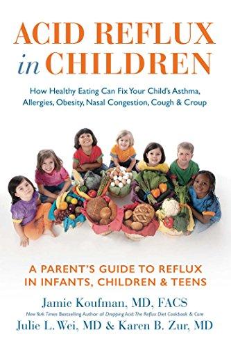 Acid Reflux in Children: How Healthy Eating Can Fix Your Child's Asthma,  Allergies, Obesity, Nasal Congestion, Cough & Croup par Dr. Jamie Koufman MD, Dr. Julie L Wei MD, Dr. Karen Zur MD