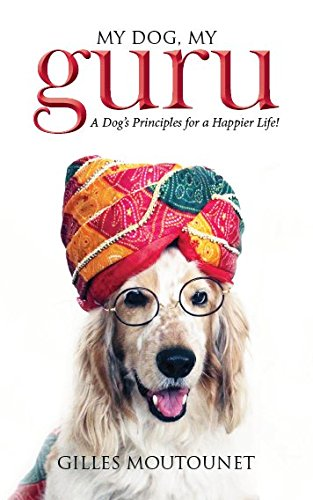 my-dog-my-guru-a-dogs-principles-for-a-happier-life