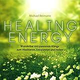 Healing Energy: Wunderbar entspannende Klänge zum Meditieren, Entspannen und Heilen