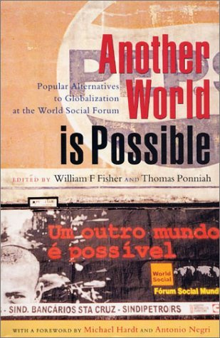 Another World Is Possible: Popular Alternatives to Globalization at the World Social Forum by William F. Fisher and Thomas Ponniah (ed) (1-Jan-2003) Paperback