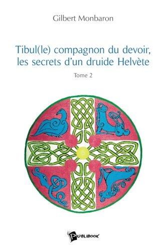Tibul(le), compagnon du devoir, les secrets d'un druide hélvète, Tome 2 par Gilbert Monbaron