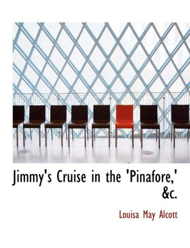 Jimmy's Cruise in the 'Pinafore,' ac. (Large Print Edition)