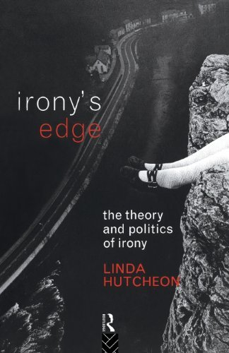 Irony's Edge: The Theory and Politics of Irony: Written by Linda Hutcheon, 1994 Edition, Publisher: Routledge [Paperback]