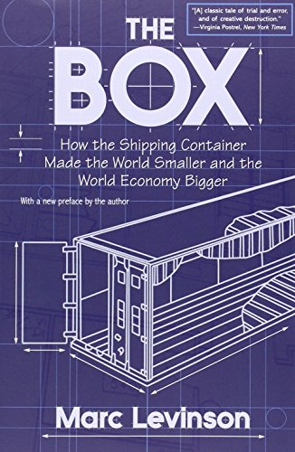 The Box: How the Shipping Container Made the World Smaller and the World Economy Bigger por Marc Levinson