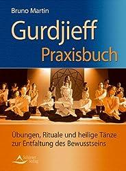 Gurdijeff Praxisbuch: Übungen, Rituale und heilige Tänze zur Entfaltung des Bewusstseins