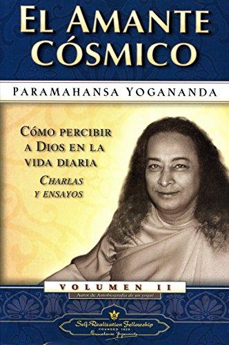 El Amante Cosmico (Como Percibir A Dios en la Vida Diaria Charlas y Ensayos) por Paramhansa Yogananda