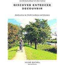 Discover Entdecke Decouvrir Radrouten in Niedersachsen und Bremen: Durch Deutschland mit dem Fahrad