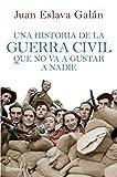 Una historia de la guerra civil que no va a gustar a nadie (volumen independiente)