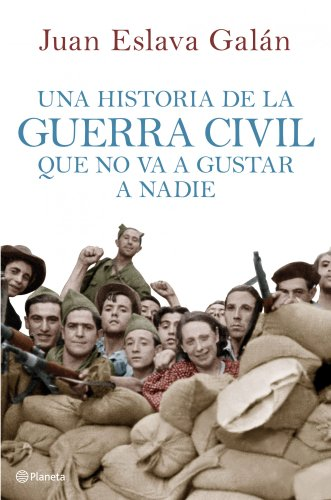 Una historia de la guerra civil que no va a gustar a nadie por Juan Eslava Galán