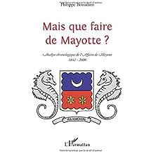Mais que faire de Mayotte ? : Chronologie commentée d'une
