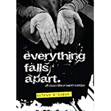 Everything Falls Apart: A collection of short stories