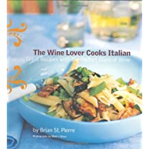 The Wine Lover Cooks Italian: Pairing Great Recipes with the Perfect Glass of Wine by Brian St. Pierre (2005-04-28)