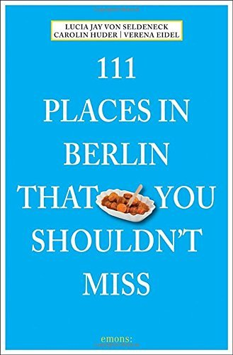 111 Places in Berlin That You Shouldn't Miss by Lucia Jay von Seldeneck (2014-09-15)