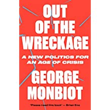 The Out of the Wreckage: A New Politics for an Age of Crisis